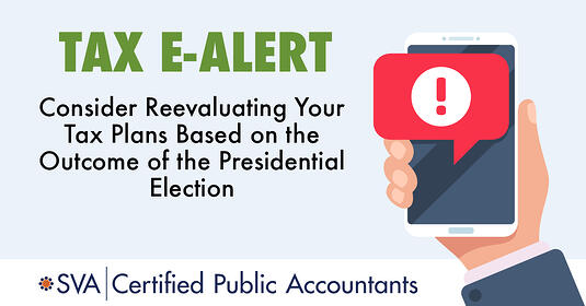 consider-reevaluating-your-tax-plans-based-on-the-outcome-of-the-presidential-election-tax-ealert-1