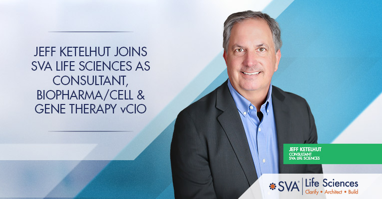 Jeff Ketelhut Joins SVA Life Sciences as Consultant, Biopharma/Cell & Gene Therapy vCIO
